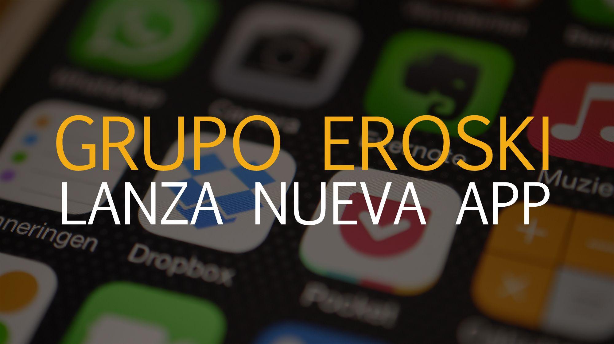 Nueva App Grupo Eroski para compras online