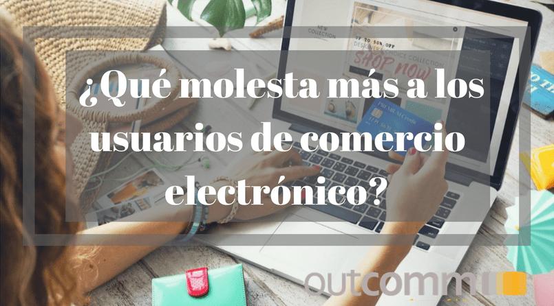 Comercio Electrónico: ¿Qué molesta más a los usuarios?