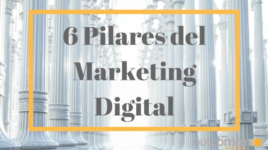 6 Pilares del Marketing Digital.
