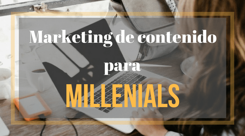 Marketing de contenido para millenials