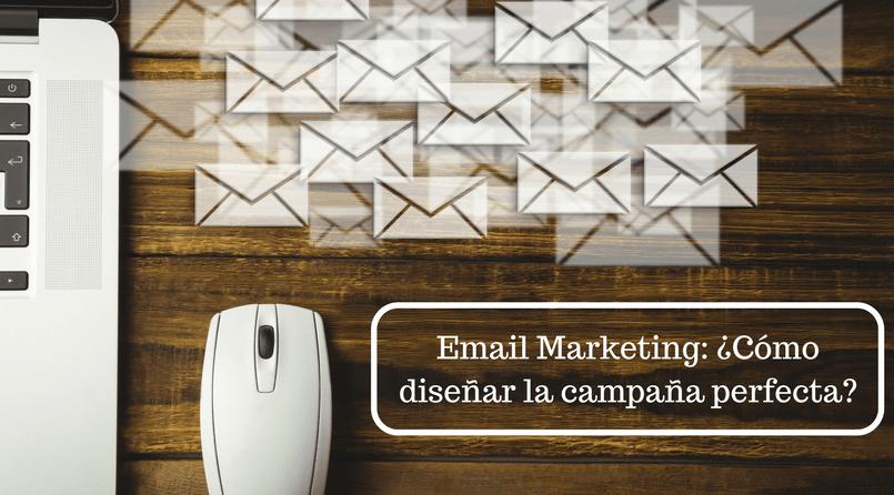 Email Marketing ¿Cómo diseñar la campaña perfecta?