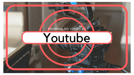 Monetizar videos en youtube